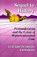 Sequel to History: Postmodernism and the Crisis of Representational Time