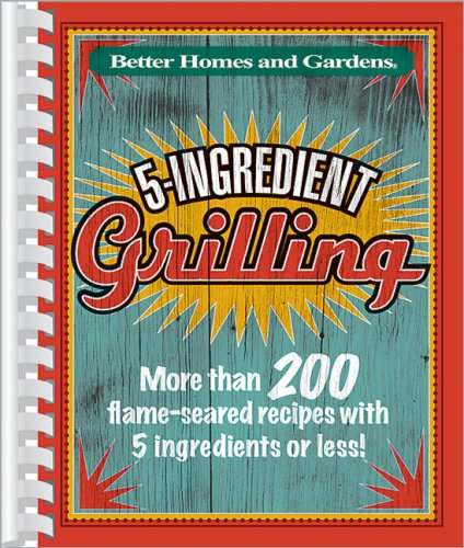 5-Ingredient Grilling (Better Homes  &  Gardens Cooking) - Better Homes and Gardens