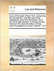Laws of the State of New York, Comprising the Constitution, and the Acts of the Legislature, Since the Revolution, from the 1st to 20th Session. in Th