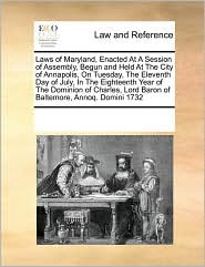 Laws of Maryland, Enacted at a Session of Assembly, Begun and Held at the City of Annapolis, on Tuesday, the Eleventh Day of July, in the Eighteenth Y