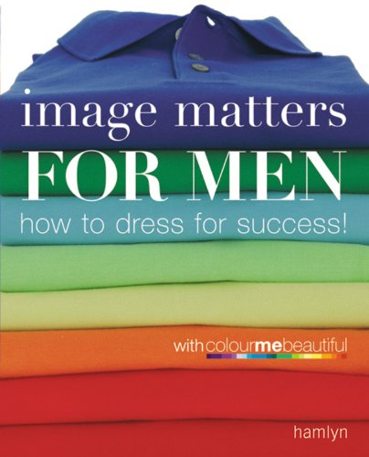 Image Matters For Men: How to Dress for Success! - Henderson, Veronique; Henshaw, Pat
