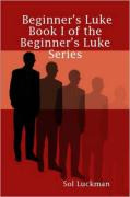 Beginner's Luke: Book I of the Beginner's Luke Series