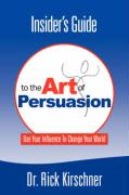 Insider's Guide to the Art of Persuasion