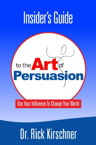Insider's Guide To The Art Of Persuasion - Dr. Rick Kirschner