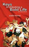 Keys to Unlocking a Bold Life - Horner, Joelle