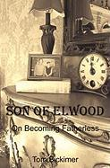 Son of Elwood: On Becoming Fatherless - Bickimer, Tom