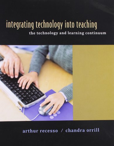 Integrating Technology into Teaching: The Technology  &  Learning Continuum - Arthur Recesso; Chandra Orrill