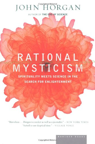 Rational Mysticism: Spirituality Meets Science in the Search for Enlightenment - John Horgan