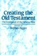 Creating the Old Testament: The Emergence of the Hebrew Bible