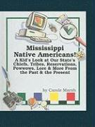 Mississippi Native Americans: A Kid's Look at Our State's Chiefs, Tribes, Reservations, Powwows, Lore, and More from the Past and the Present