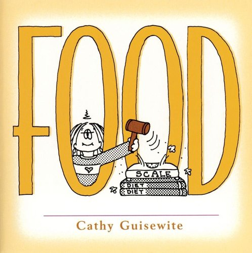 Food: A Celebration of One of the Four Basic Guilt Groups - Cathy Guisewite