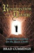 Resurrection of the Divine: Compelling Evidence for the Risen Christ