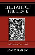 The Path of the Devil: Early Modern Witch Hunts - Jensen, Gary F.