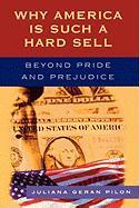 Why America Is Such a Hard Sell: Beyond Pride and Prejudice