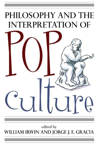Philosophy and the Interpretation of Pop Culture - William Irwin; Jorge J. E. Gracia