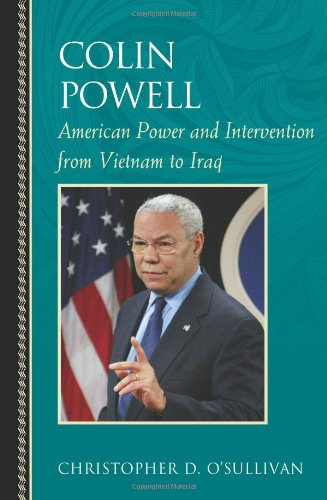 Colin Powell: American Power and Intervention From Vietnam to Iraq (Biographies in American Foreign Policy) - Christopher D. O'Sullivan