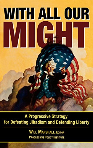 With All Our Might: A Progressive Strategy for Defeating Jihadism and Defending Liberty - Will Marshall; Graham Allison; Reza Aslan author of Zealot and No god but God; Ronald D. Asmus; Daniel Benjami