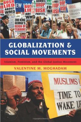 Globalization and Social Movements : Islamism, Feminism, and the Global Justice Movement - Valentine Moghadam; Valentine M. Moghadam