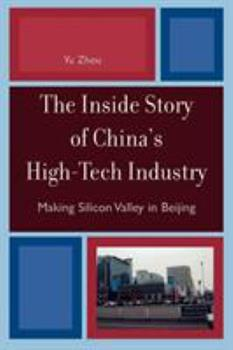 The Inside Story of China's High-Tech Industry: Making Silicon Valley in Beijing (Asia/Pacific/Perspectives) - Zhou, Yu