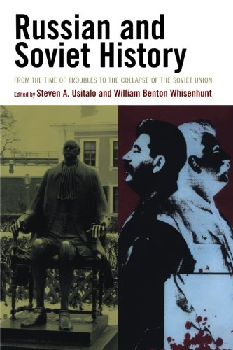 Russian and Soviet History: From the Time of Troubles to the Collapse of the Soviet Union - Steven A. Usitalo; William Benton Whisenhunt