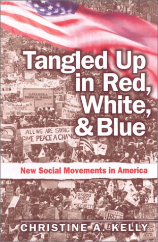 Tangled Up in Red, White, and Blue: New Social Movements in America - Christine Kelly