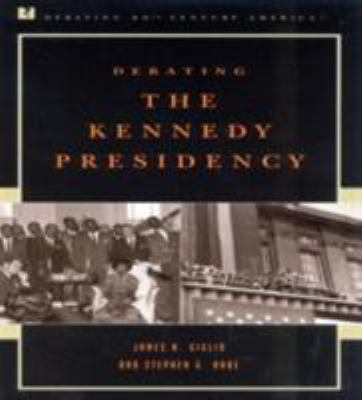 Debating the Kennedy Presidency - James N. Giglio; Stephen G. Rabe