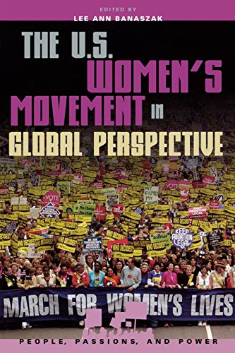 The U.S. Women's Movement in Global Perspective (People, Passions, and Power: Social Movements, Interest Organizations, and the P) - Lee Ann Banaszak; Lisa Baldez; Maryann Barakso; Jo Freeman; Joyce Gelb; David S. Meyer; Celeste Montoya; Carol
