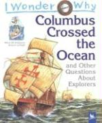 I Wonder Why Columbus Crossed the Ocean: And Other Questions about Explorers