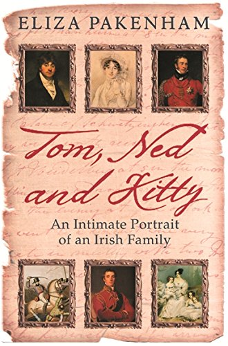 Tom, Ned and Kitty: An Intimate Portrait of an Irish Family - Eliza Pakenham