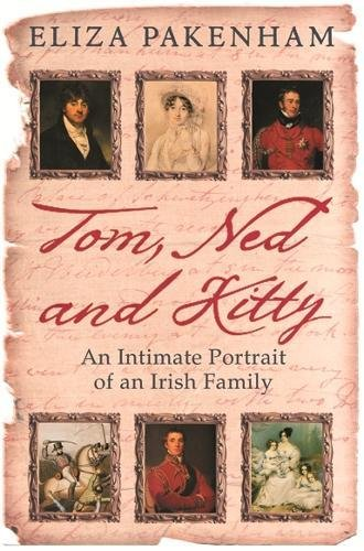Tom, Ned and Kitty: An Intimate Portrait of an Irish Family - Pakenham, Eliza