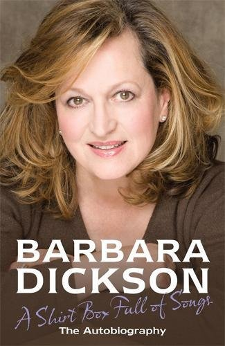 A Shirt Box Full of Songs: The Autobiography - Dickson, Barbara