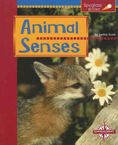 Animal Senses (Spyglass Books: Life Science) - Janine Scott