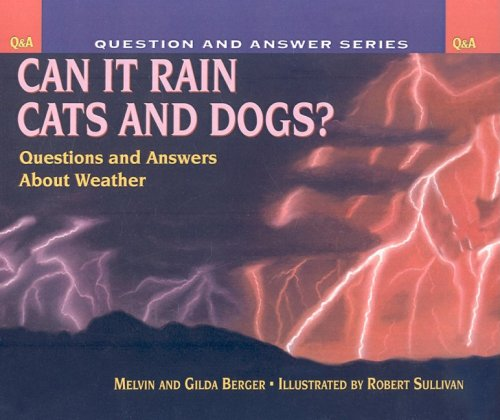 Can It Rain Cats and Dogs?: Questions and Answers about Weather (Scholastic Question  &  Answer) - Melvin Berger; Gilda Berger