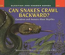 Can Snakes Crawl Backwards?: Questions and Answers about Reptiles - Berger, Melvin; Berger, Gilda