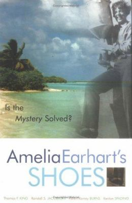 Amelia Earhart's Shoes : Is the Mystery Solved? - Randall S. Jacobson; Thomas F. King; Karen Ramey Burns; Kenton Spading