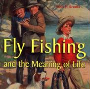 Fly Fishing: And the Meaning of Life