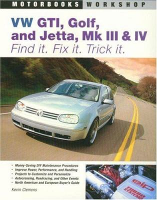 VW GTI, Golf, and Jetta, Mk III and IV : Find It. Fix It. Trick It - Kevin Clemens