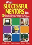 What Successful Mentors Do: 81 Research-Based Strategies for New Teacher Induction, Training, and Support