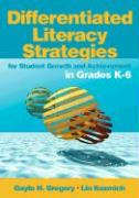 Differentiated Literacy Strategies for Student Growth and Achievement in Grades K-6 - Gregory, Gayle H.; Kuzmich, Lin