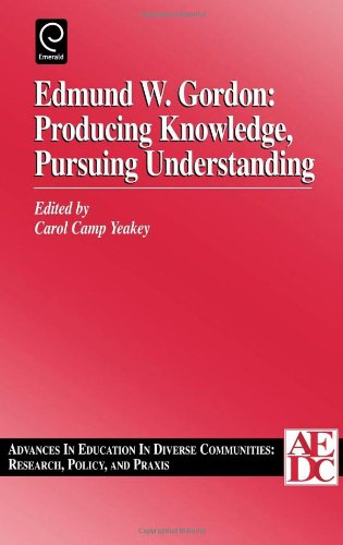 Edmund W. Gordon: Producing Knowledge, Pursuing Understanding, Volume 1 (Advances in Education in Diverse Communities: Research Policy and P - Maurice Jr. Dixon; Robert Ed. Dixon; Carol Camp-Yeakey