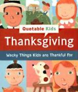 Thanksgiving: Wacky Things Kids Are Thankful for - Running Press