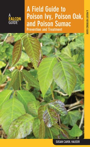 Field Guide to Poison Ivy, Poison Oak, and Poison Sumac: Prevention And Remedies - Susan Carol Hauser
