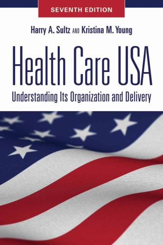 Health Care USA : Understanding Its Organization and Delivery - Harry A. Sultz; Kristina M. Young