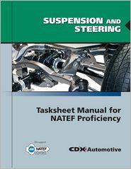Suspension and Steering Tasksheet Manual for Natef Proficiency