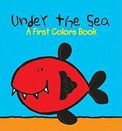 Under the Sea: A First Colors Book