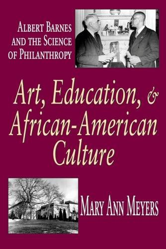 Art, Education, and African-American Culture: Albert Barnes and the Science of Philanthropy - Mary Ann Meyers