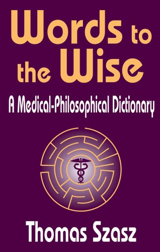 Words to the Wise: A Medical-Philosophical Dictionary - Thomas Szasz