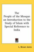 The People of the Mosque an Introduction to the Study of Islam with Special Reference to India - Jones, L. Bevan
