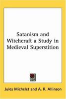Satanism and Witchcraft a Study in Medieval Superstition - Jules Michelet