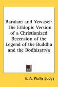 Baralam and Yewasef: The Ethiopic Version of a Christianized Recension of the Legend of the Buddha and the Bodhisattva